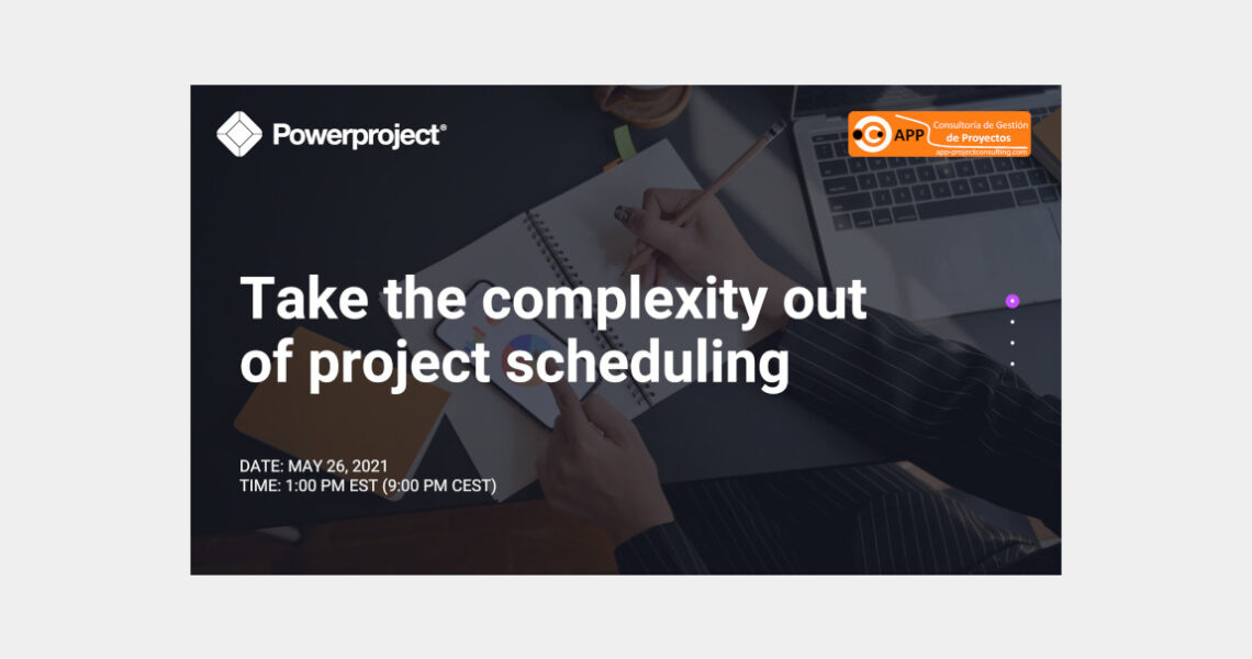 Take the complexity out of project scheduling – Free Webinar